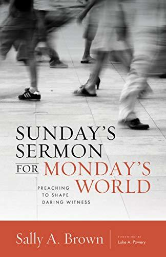 Book cover: Sunday's Sermon for Monday's World: preaching to shape daring witness by Sally A. Brown