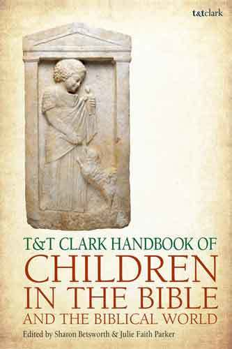 Book cover: T&T Clark handbook of children in the Bible and the biblical world, edited by Sharon Betsworth and Julie Faith Parker