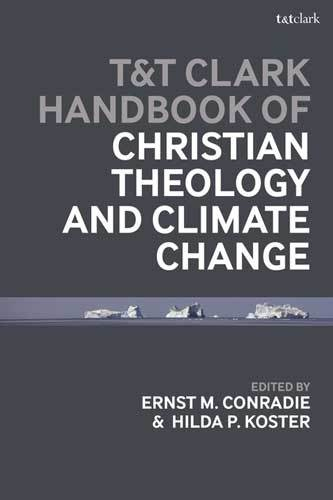 Book cover: T&T Clark Handbook of Christian Theology and Climate Change, edited by Hilda P. Koster and Ernst M. Conradie