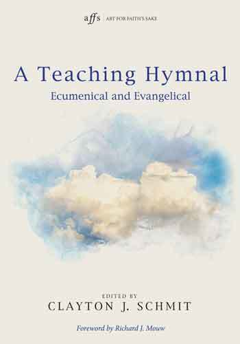 Book cover: A teaching hymnal : ecumenical and evangelical / general editor, Clayton J. Schmit