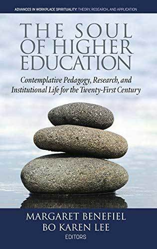 Book cover: The soul of higher education : contemplative pedagogy, research and institutional life for the twenty-first century, edited by Margaret Benefiel, Bo Karen Lee
