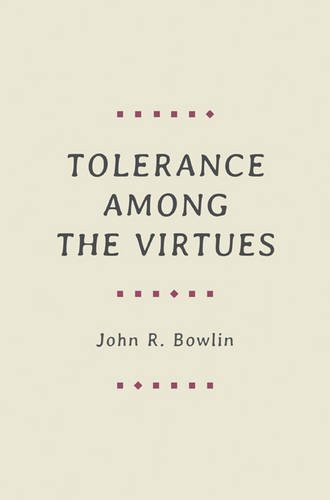 Book cover: Tolerance among the Virtues, by John R. Bowlin