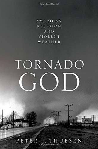 Book cover: Tornado God: American religion and violent weather, by Peter J. Thuesen