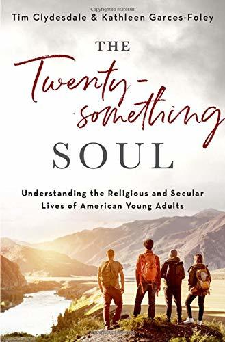 Book cover: The Twentysomething Soul: understanding the religious and secular lives of American young adults by Tim Clydesdale and Kathleen Garces-Foley