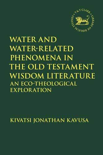 Book cover: Water and Water-Related Phenomena in the Old Testament Wisdom Literature : an eco-theological exploration, by Kivatsi Jonathan Kavusa