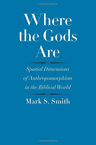 Book cover: Where the Gods Are: spatial dimensions of anthropomorphism in the Biblical world, by Mark S. Smith