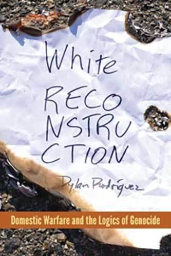 Book cover: White Reconstruction: Domestic Warfare and the Logics of Genocide (e-book) by Dylan Rodríguez