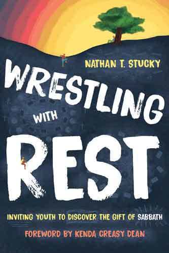 Book cover: Wrestling with rest : inviting youth to discover the gift of Sabbath, by Nathan T. Stucky