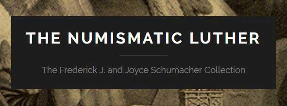 Screenshot from digital exhibit reads: The Numismatic Luther: The Frederick J. and Joyce Schumacher Collection