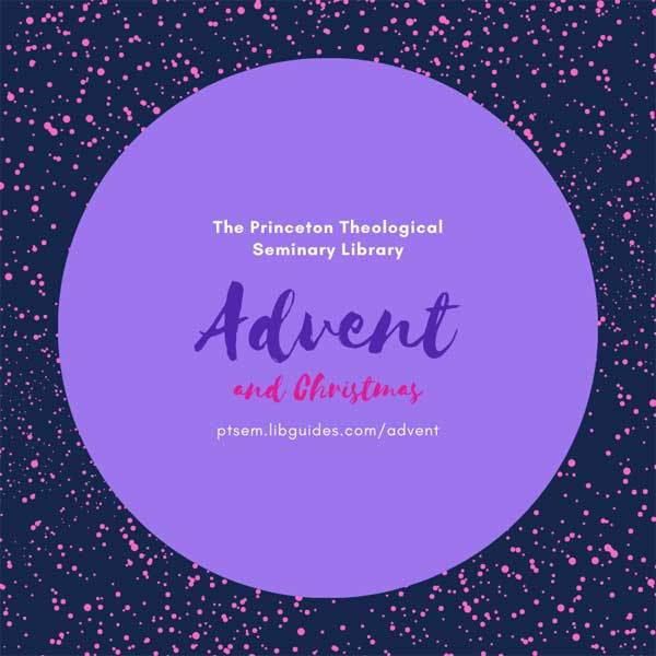 graphic with text: The Princeton Theological Seminary Library | Advent and Christmas | ptsem.libguides.com/advent