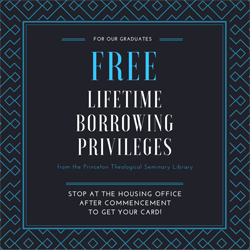 graphic with text For our graduates free lifetime borrowing privileges from the Princeton Theological Seminary Library Stop at the Housing Office after Commencement to get your card!