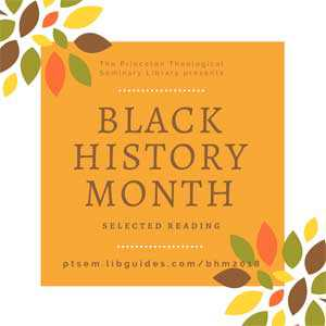 graphic reads The Princeton Theological Seminary Library presents Black History Month: Selected Reading
