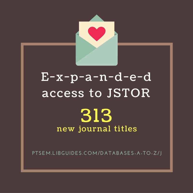 Graphic that reads: expanded access to JSTOR - 313 new journal titles - http://ptsem.libguides.com/databases-a-to-z/j