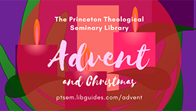 stylized Advent wreath graphic with text: The Princeton Theological Seminary Library | Advent and Christmas | ptsem.libguides.com/advent