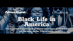 """Screenshot from Newsbank Black Life in America, Series 1 and 2, shows some people behind text reading """"Black Life in America, The experience and impact of African Americans as recorded by the news media, 1704 to today"""