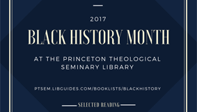 2017 Black History Month at the Princeton Theological Seminary Library
