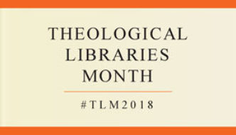 Theological Libraries Month 2018