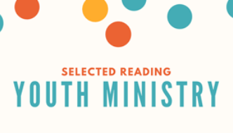 Youth Ministry: Selected reading