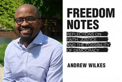 Photo of author and alumnus Andrew Wilkes; Freedom Notes: Reflections on Faith, Justice, and the Possibility of Democracy