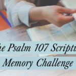 The Psalm 107 Scripture Memory Challenge