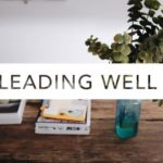 Leading Well: 4 Ways to Lead Like Jesus