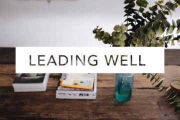 Leading Well: 4 Ways to Start Leading in the Everyday