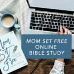 Announcing the Mom Set Free Online Bible Study!