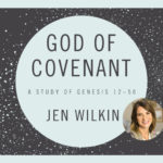 An Inside Look at Jen Wilkin's New Study, God of Covenant