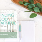 NEW Finding God Faithful Bible Study | Read an Excerpt!
