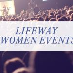 Announcing LifeWay Women's 2020 Events!