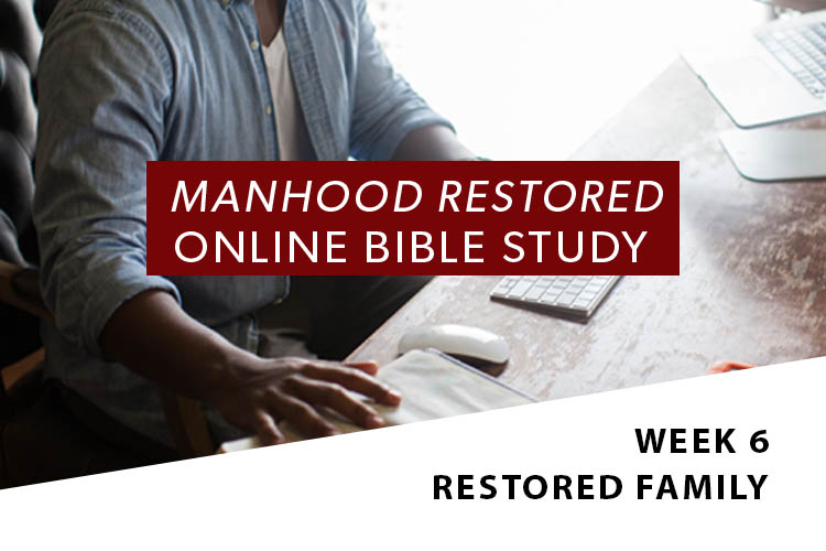 Manhood Restored Online Bible Study [Session 6]