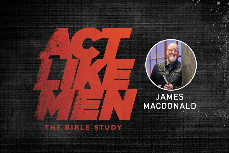 Introducing Act Like Men: The Bible Study + a Free 5-Day Devotional