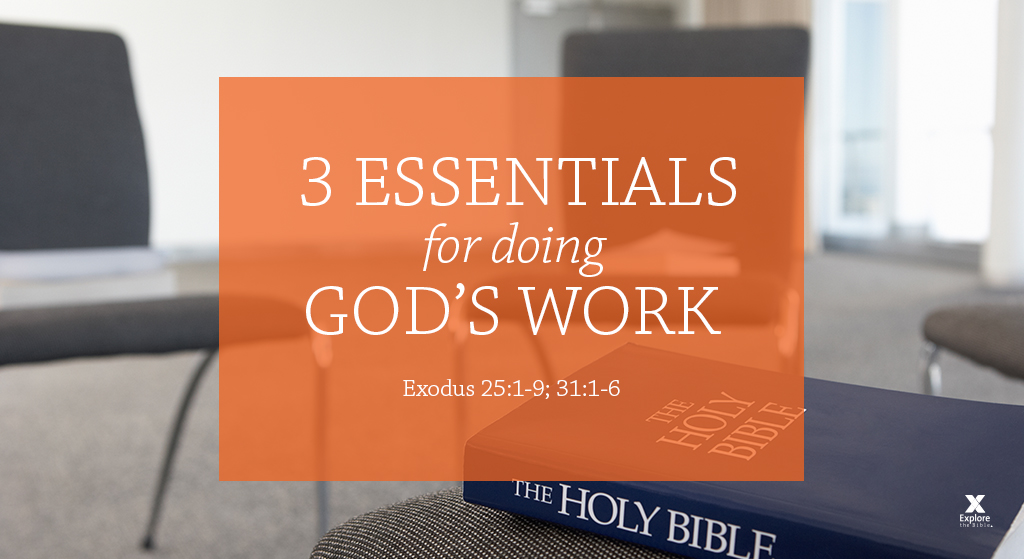 3 essentials for doing God's work (Session 7 – Ex  25:1-9