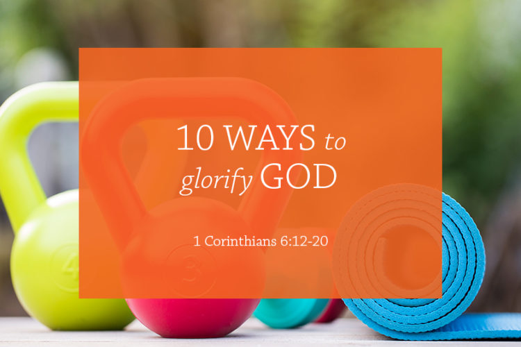 10 Ways to Glorify God (Session 2 – 1 Corinthians 6:12-20)
