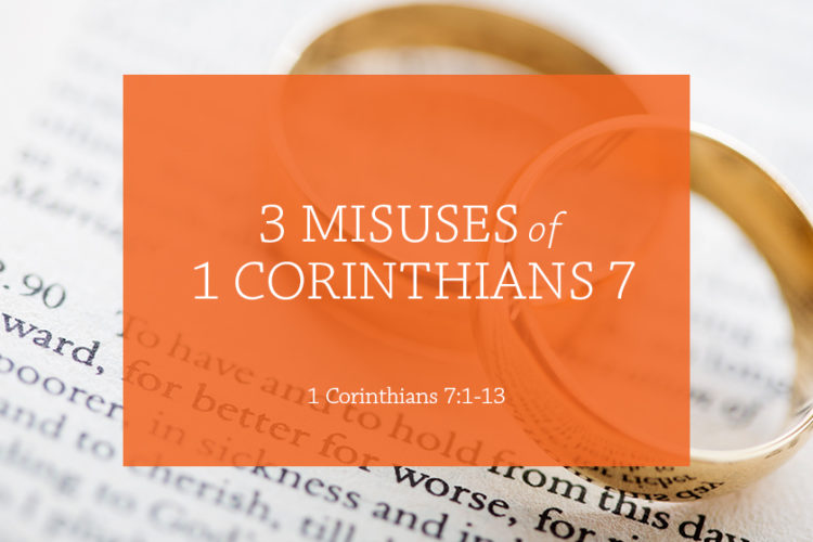 3 Misuses of 1 Corinthians 7 (Session 3: 1 Corinthians 7:1-13)