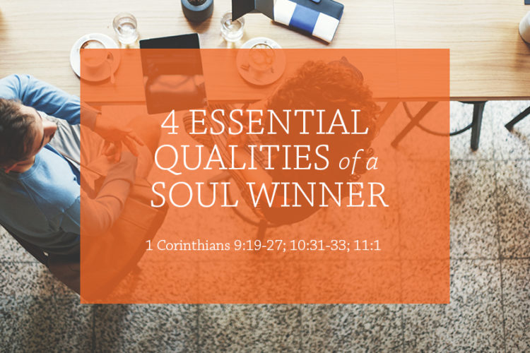 4 Essential Qualities of a Soul-Winner (Session 4; 1 Cor. 9:19-27; 10:31-33; 11:1)