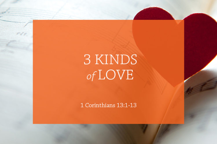 3 Kinds of Love (Session 8 – 1 Corinthians 13:1-13)