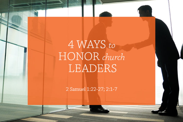 4 Ways to Honor Church Leaders (Session 1 – 2 Samuel 1:22-27; 2:1-7)