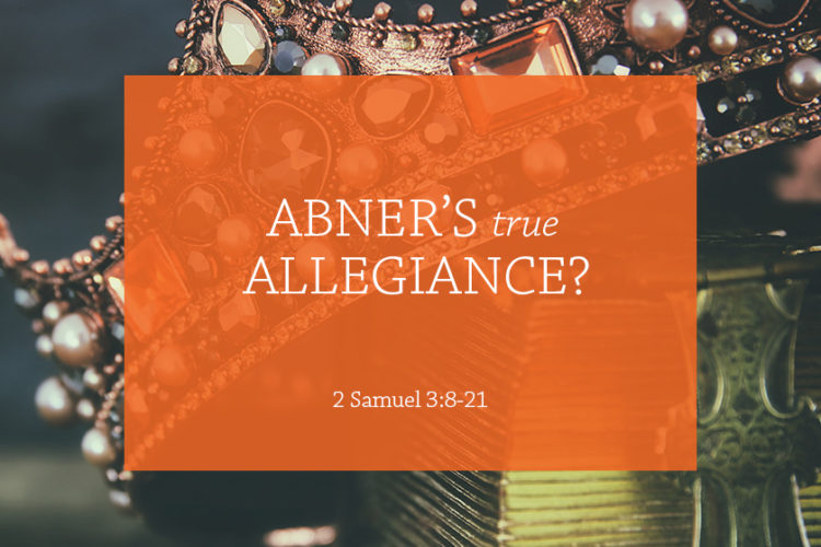 Abner's True Allegiance? (Session 2: 2 Samuel 3:8-21) Crowned