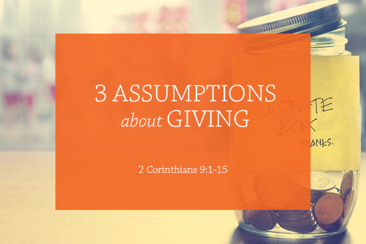 3 Assumptions about Giving (Session 12: 2 Corinthians 9:1-15)