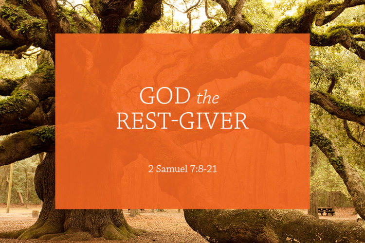 God the Rest-Giver (Session 4 – 2 Samuel 7:8-21)