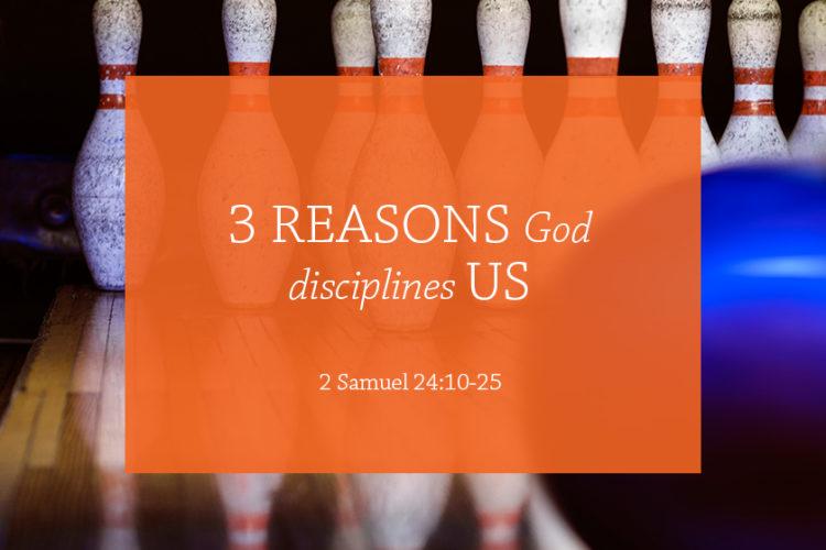 3 Reasons God Disciplines Us (Session 13 — 2 Samuel 24:10-25)