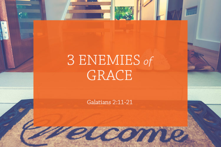 3 Enemies of Grace (Session 2, Gal. 2:11-21)