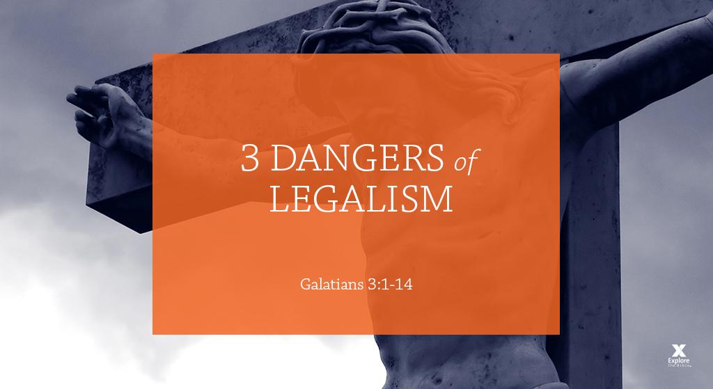 3 Dangers of Legalism (Session 3 – Galatians 3:1-14)