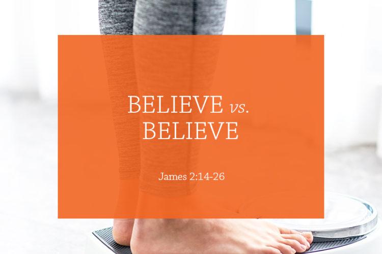 Believe vs Believe (Session 10: James 2:14-26)