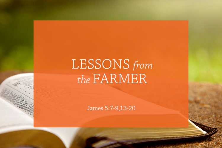 Lessons from the Farmer (Session 13:James 5:7-9,13-20)