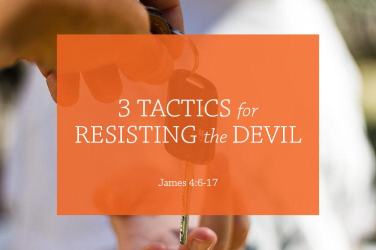 3 Tactics for Resisting the Devil (Session 12 – James 4:6-17)