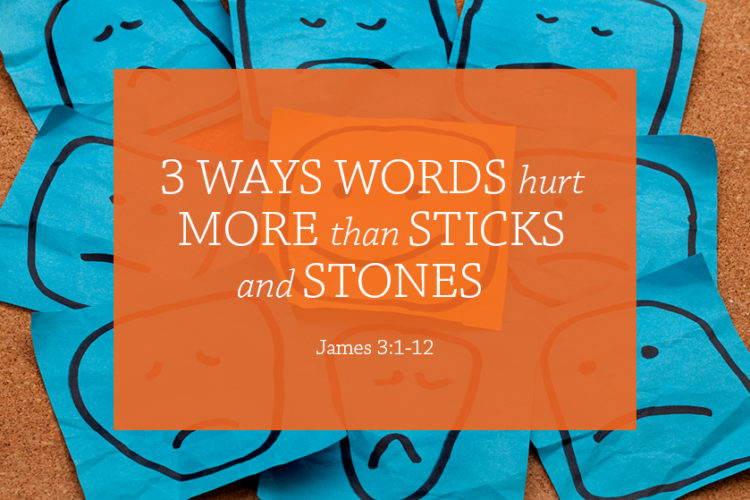 3 Ways Words Hurt More than Sticks and Stones (Session 11; James 3:1-12)