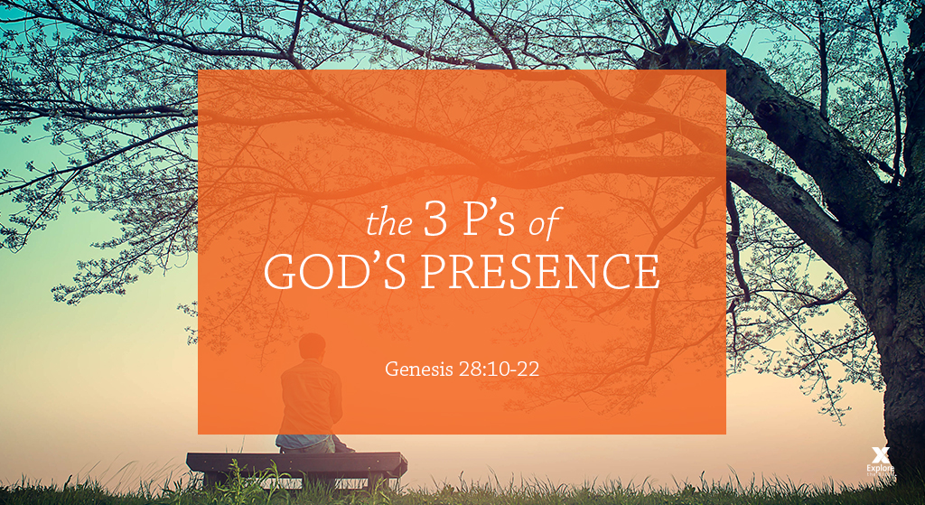 The 3 P's of God's Presence (Session 2 – Genesis 28:10-22)