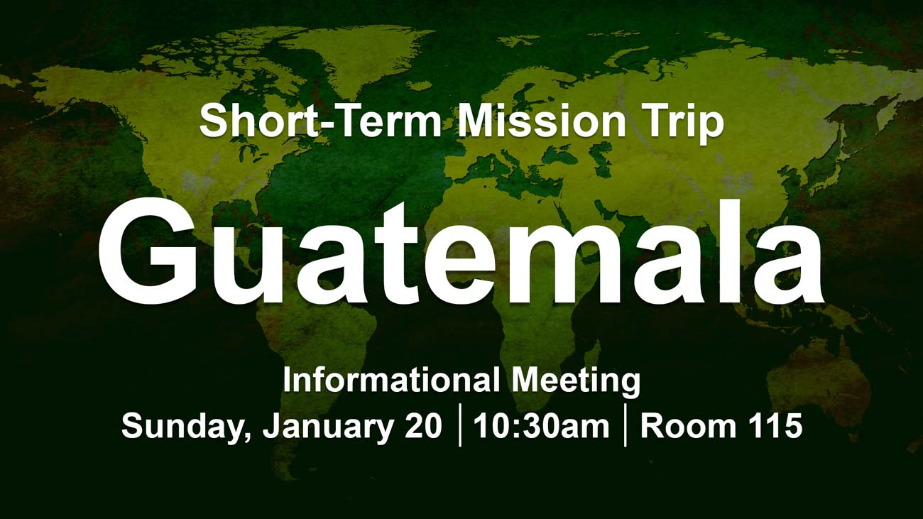 Christian Fellowship Church is doing a short term mission trip to Guatemala in June of 2019